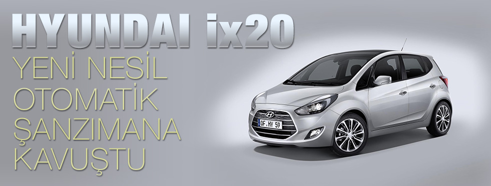 Hyundai ix20 Yeni Nesil Otomatik Şanzımana Kavuştu
